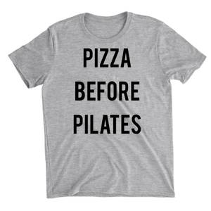 Pizza Before Pilates Grey T-Shirt