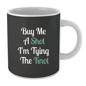 Buy Me a Shot I'm Tying the Knot Mug