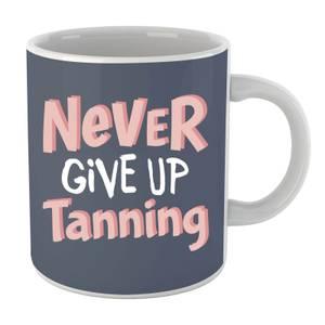 Never Give up Tanning Mug