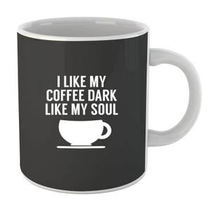 I Like my Coffee Dark Like my Soul Mug