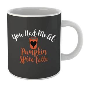 You Had me at Pumpkin Spice Latte Mug