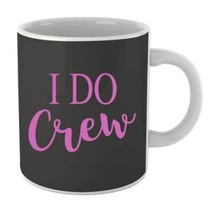 I Do Crew Mug