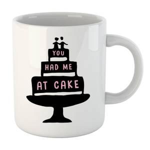 You Had me at Cake Mug