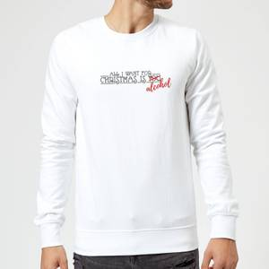 All I Want For Christmas Is Alcohol Sweatshirt - White