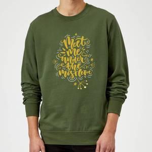Meet Me Under The Mistletoe Sweatshirt - Forest Green