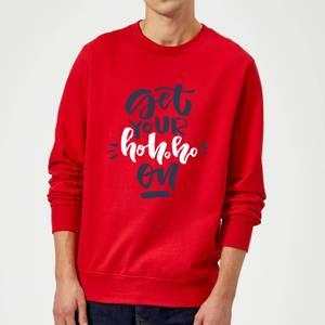 Get your Ho Ho Ho On Sweatshirt - Red