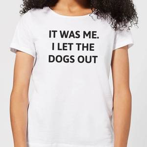 I Let The Dogs Out Women's T-Shirt - White