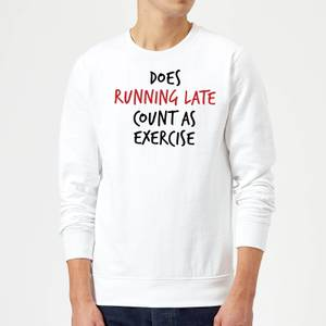 Does Running Late Count as Exercise Sweatshirt - White
