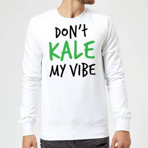 Dont Kale my Vibe Sweatshirt - White