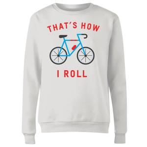 Thats How I Roll Women's Sweatshirt - White