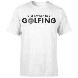 Id rather be Golfing T-Shirt - White