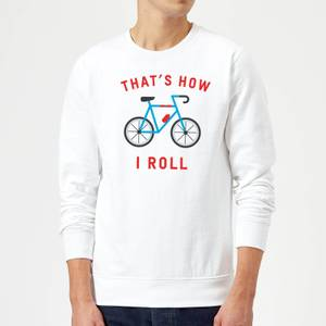 Thats How I Roll Sweatshirt - White