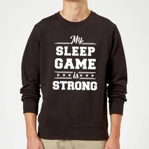 My Sleep Game is Strong Sweatshirt - Black