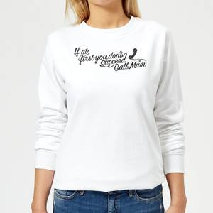 If at first you dont succeed Call Mum Women's Sweatshirt - White