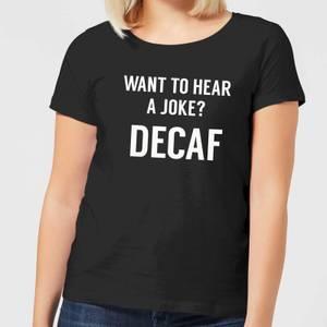 Want to Hear a Joke? Decaf Women's T-Shirt - Black