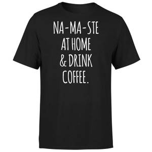Na-ma-ste at Home and Drink Coffee T-Shirt - Black
