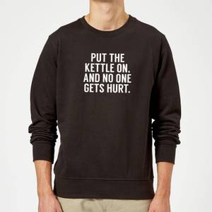 Put the Kettle on and No One Gets Hurt Sweatshirt - Black
