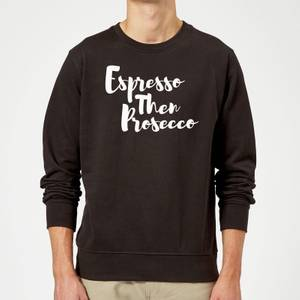 Espresso then Prosecco Sweatshirt - Black