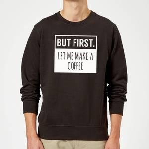 But First Coffee Sweatshirt - Black