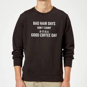 Bad Hair Days Don't Count Sweatshirt - Black