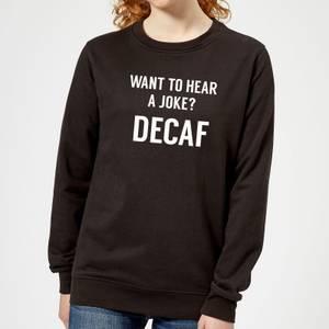 Want to Hear a Joke? Decaf Women's Sweatshirt - Black