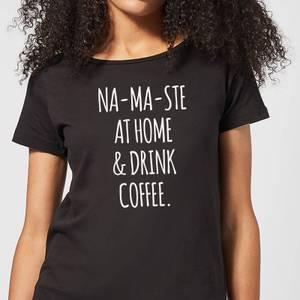 Na-ma-ste at Home and Drink Coffee Women's T-Shirt - Black