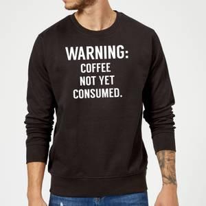 Coffee Not Yet Consumed Sweatshirt - Black