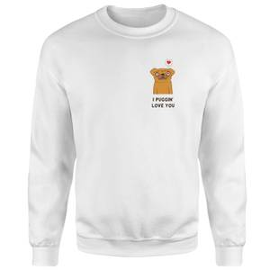 I Puggin' Love You Sweatshirt - White