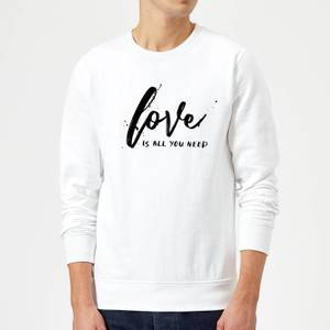 Love Is All You Need Sweatshirt - White