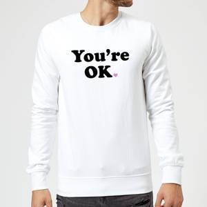 You're OK Sweatshirt - White