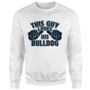 This Guy Loves His Bulldog Sweatshirt - White