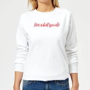 Love What You Do, Do What You Love Women's Sweatshirt - White