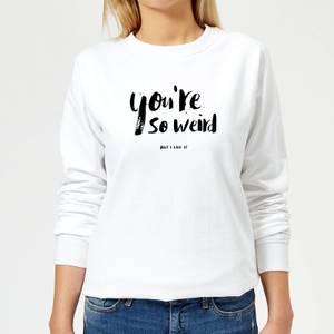 You're So Weird Frauen Pullover - Weiß
