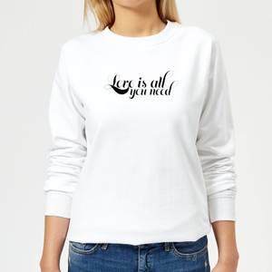 Love Is All You Need Women's Sweatshirt - White