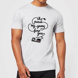 I'd Pause My Game For You T-Shirt - Grey