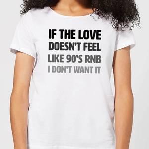 If The Love Doesn't Feel Like 90's RNB Women's T-Shirt - White