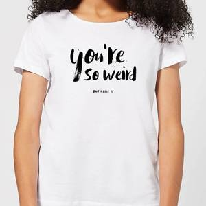 You're So Weird Women's T-Shirt - White