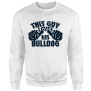 This Guy Loves His Bulldog Sweatshirt - White
