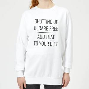Shutting Up Is Carb Free Women's Sweatshirt - White
