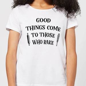 Good Things Come To Those Who Bake Women's T-Shirt - White