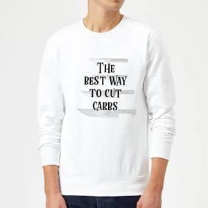 The Best Way To Cut Carbs Sweatshirt - White