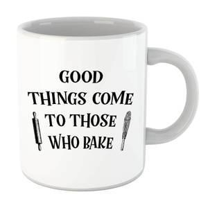 Good Things Come To Those Who Bake Mug