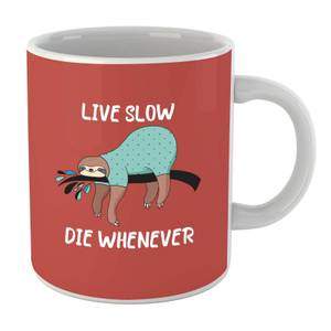 Live Slow Die WHenever Mug