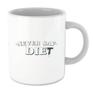 Never Say Die-t Mug