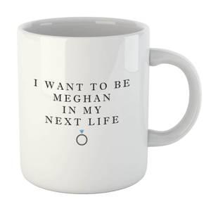 I Want To Be Meghan Mug