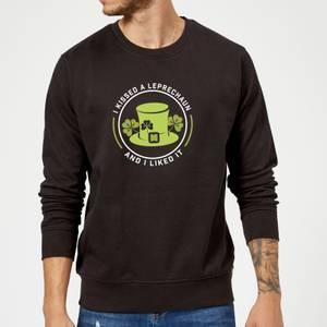 I Kissed A Leprachaun And I Liked It Sweatshirt - Black