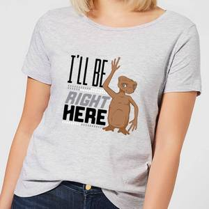 ET Ill Be Right Here Damen T-Shirt - Grau