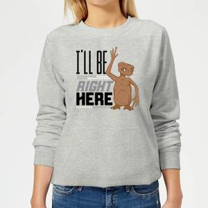 ET I'll Be Right Here Women's Sweatshirt - Grey