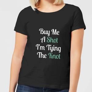 Buy Me A Shot I'm Tying The Knot Women's T-Shirt - Black