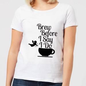 Brew Before I Say Do Women's T-Shirt - White